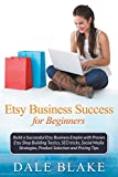 img - for Etsy Business Success For Beginners: Build a Successful Etsy Business Empire with Proven Etsy Shop Building Tactics, SEO tricks, Social Media Strategies, Product Selection and Pricing Tips book / textbook / text book