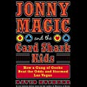 Jonny Magic and the Card Shark Kids: How a Gang of Geeks Beat the Odds and Stormed Las Vegas Audiobook by David Kushner Narrated by David Kushner
