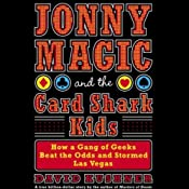 Jonny Magic and the Card Shark Kids: How a Gang of Geeks Beat the Odds and Stormed Las Vegas | [David Kushner]