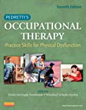 Pedrettis Occupational Therapy: Practice Skills for Physical Dysfunction, 7e (Occupational Therapy Skills for Physical Dysfunction (Pedretti))
