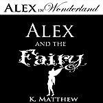 Alex and the Fairy: Alex in Wonderland | K Matthew