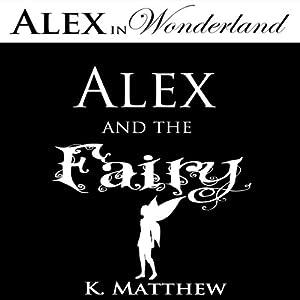 Alex and the Fairy: Alex in Wonderland | [K Matthew]
