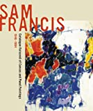 Sam Francis: Catalogue Raisonné of Canvas and Panel Paintings, 1946-1994: Edited by Debra Burchett-Lere with featured essay by William C. Agee
