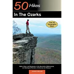 50 Hikes in the Ozarks: Walks, Hikes and Backpacks in the Mountains, Wildernesses and Geological Wonders of Arkansas and Missouri (50 Hikes)