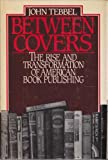 Between Covers: The Rise and Transformation of Book Publishing in America