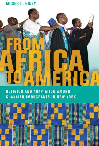 From Africa to America: Religion and Adaptation among Ghanaian Immigrants in New York (Religion, Race, and Ethnicity)