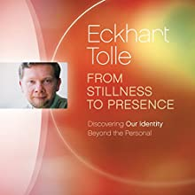 From Stillness to Presence: Discovering Our Identity Beyond the Personal  by Eckhart Tolle Narrated by Eckhart Tolle