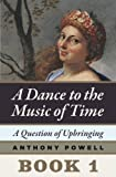Image of A Question of Upbringing: Book 1 of A Dance to the Music of Time