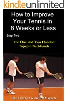 How to Improve Your Tennis in 8 Weeks or Less: Step Two The One and Two Handed Topspin Backhands