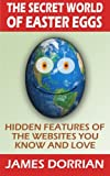 img - for The Secret World of Easter Eggs: Hidden Features of the Websites You Know and Love book / textbook / text book