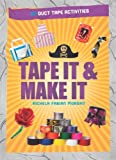 Tape It and Make It: 101 Duct Tape Activities
