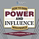 How to Gain Power and Influence with People Speech by Tony Alessandra Narrated by Tony Alessandra