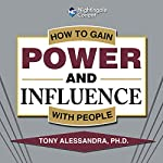 How to Gain Power and Influence with People | Tony Alessandra