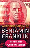 Autobiography of Benjamin Franklin: Illustrated Platinum Edition (Classic Bestselling Fiction Books)