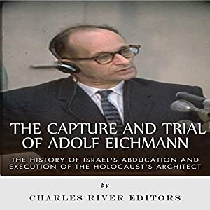 The Capture and Trial of Adolf Eichmann Audiobook
