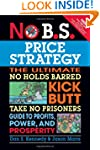 No B.S. Price Strategy: The Ultimate...