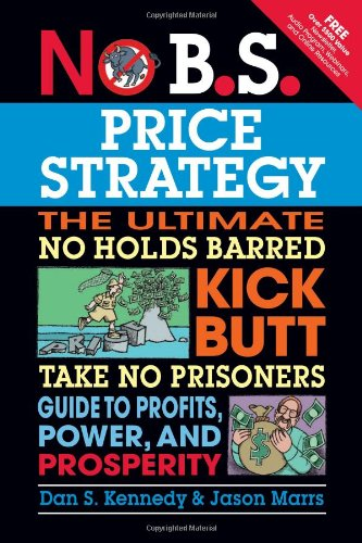no-bs-price-strategy-the-ultimate-no-holds-barred-kick-butt-take-no-prisoners-guide-to-profits-power
