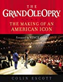 The Grand Ole Opry: The Making of an American Icon (1931722862) by Escott, Colin