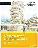 Autodesk Revit Architecture 2015 Essentials: Autodesk Official Press