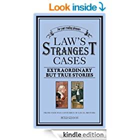The Law's Strangest Cases: Extraordinary But True Incidents from Over Five Centuries of Legal History