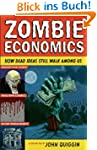 Zombie Economics: How Dead Ideas Stil...