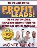 Profit with Leads!: The #1 Easy-to-Learn, Simple Non-Selling System for Buying and Closing MLM Leads