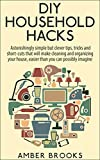 DIY Household Hacks: Astonishingly simple but clever tips, tricks and shortcuts that will make cleaning and organizing your house easier than you can possibly ... cleaning, all natural cleaning, DIY hack)