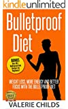 Bulletproof Diet: Weight Loss, More Energy and Better Focus with Bulletproof Diet, Bulletproof Diet Recipes Cookbook for Beginners, 60+ Recipes! the bulletproof ... Live Longer and Have Abundant Energy! 1)
