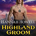 Highland Groom: The Highland, Book 8 Audiobook by Hannah Howell Narrated by Angela Dawe