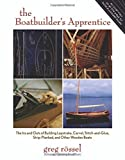 img - for By Greg Rossel The Boatbuilder's Apprentice: The Ins and Outs of Building Lapstrake, Carvel, Stitch-and-Glue, Strip (1st Edition) book / textbook / text book