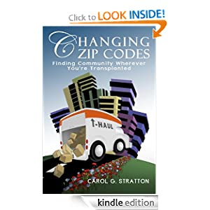 Changing Zip Codes: Finding Community Wherever You're Transplanted, An Inspirational Guide for the Unemployed, Uprooted, Cast Off, Deployed, Transferred, and Outsourced (Relocating)