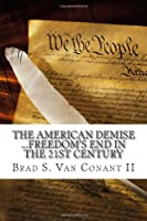 The American Demise: Freedom's End in the 21st Century