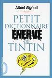 echange, troc Albert Algoud - Petit dictionnaire énervé de Tintin