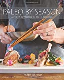 Paleo By Season: A Chef's Approach to Paleo Cooking