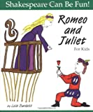 Romeo and Juliet for Kids (Shakespeare Can Be Fun!) (1552092291) by Lois Burdett