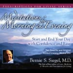 Meditations for Morning and Evening: Start and End Your Day with Confidence and Ease | Bernie S. Siegel