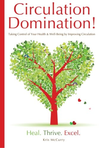 Circulation Domination: Taking Control of Your Health & Well-Being by Improving Circulation PDF