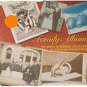 Family Album: The James Rutkowski Collection Of American Photographs James Rutkowski, Michael Hall and Shirley Teresa Wajda