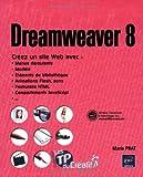 echange, troc Marie Prat - Dreamweaver 8 - Créez un site avec menus déroulants, modèle, animations Flash, formulaire HTML , comportements JavaScript...