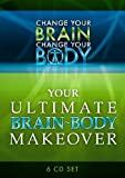 Change Your Brain, Change Your Body: Your Ultimate Brain/Body Makeover (6 CD Set)