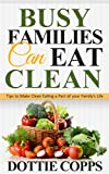 Busy Families can Eat Clean: Tips to Make Clean Eating a Part of your Family's Life