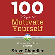 100 Ways to Motivate Yourself, Third Edition: Change Your Life ForeverChange Your Life Forever Audiobook by Steve Chandler Narrated by Fred Stella