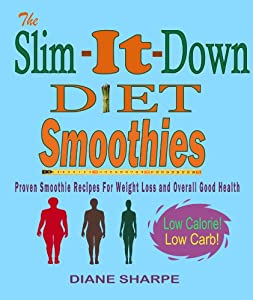 The Slim-It-Down Diet Smoothies: Over 100 Healthy Smoothie Recipes For Weight Loss and Overall Good Health - Weight Loss, Green, Superfood and Low Calorie Smoothies from Vineyard Publishing