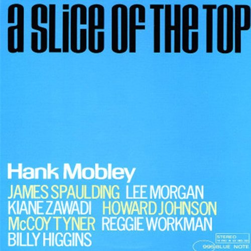 A Slice off The Top BLUE NOTE 995 by HANK MOBLEY, James Spaulding, Lee Morgan, Kiane Zawadi and Howard Johnson