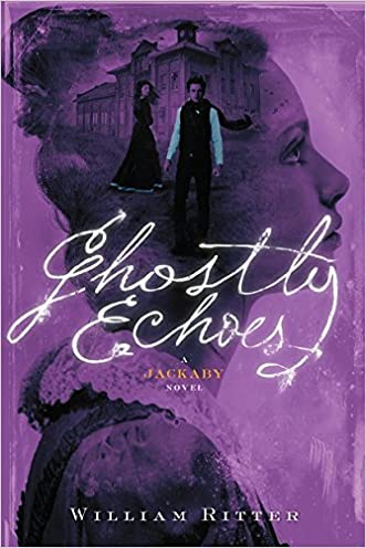 Ghostly Echoes: A Jackaby Novel written by William Ritter