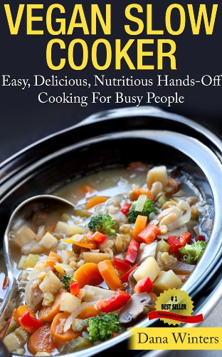 Vegan Slow Cooker - Easy, Delicious, Nutritious Hands-Off Cooking For Busy People by Dana Winters