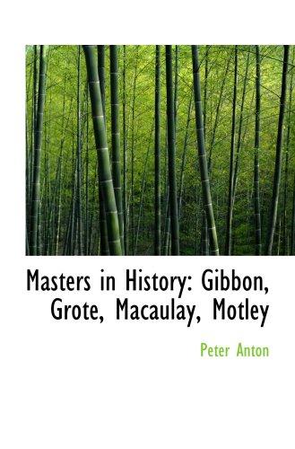 Masters in History: Gibbon, Grote, Macaulay, Motley