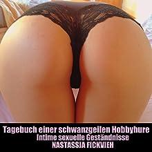 Tagebuch einer schwanzgeilen Hobbyhure: Intime sexuelle Geständnisse Hörbuch von Nastassja Fickvieh Gesprochen von: Nastassja Fickvieh