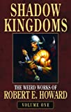 Robert E. Howards Weird Works Volume 1: Shadow Kingdoms (The Weird Works of Robert E. Howard) (v. 1)