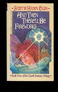 And Then There'll Be Fireworks by Suzette Haden Elgin